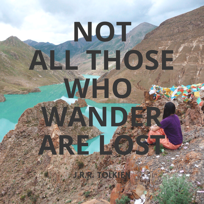 Not all those who wander are lost travel quote